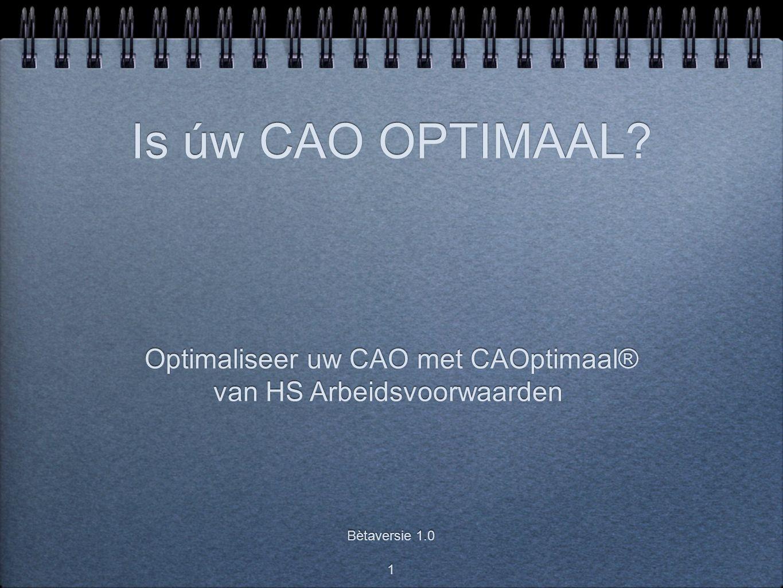 1 Is úw CAO OPTIMAAL? Optimaliseer uw CAO met CAOptimaal® van HS Arbeidsvoorwaarden Optimaliseer uw CAO met CAOptimaal® van HS Arbeidsvoorwaarden Bèta