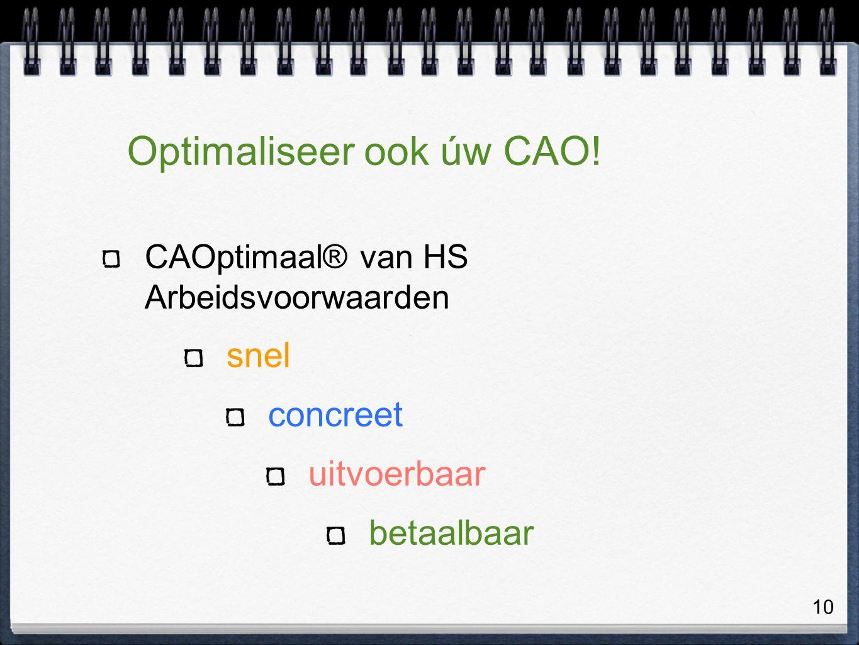 10 Optimaliseer ook úw CAO! CAOptimaal® van HS Arbeidsvoorwaarden snel concreet uitvoerbaar betaalbaar