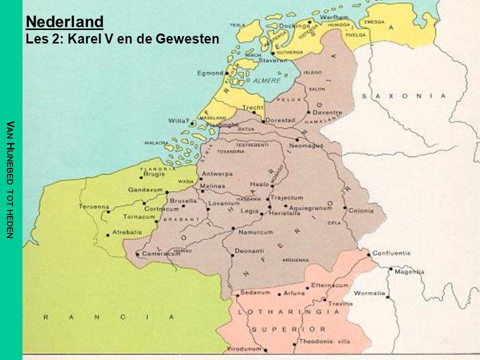 Nederland Les 2: Karel V en de Gewesten V AN H UNEBED TOT HEDEN