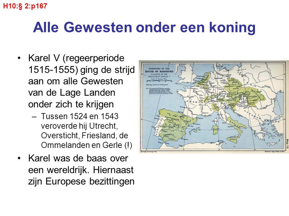 Alle Gewesten onder een koning Karel V (regeerperiode 1515-1555) ging de strijd aan om alle Gewesten van de Lage Landen onder zich te krijgen –Tussen