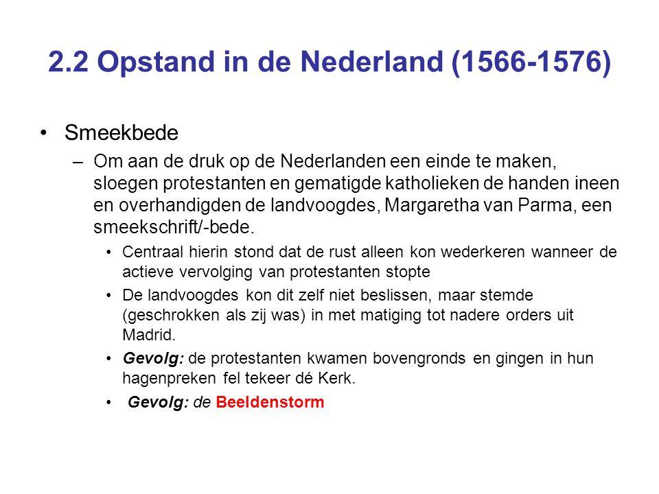2.2 Opstand in de Nederland (1566-1576) Smeekbede –Om aan de druk op de Nederlanden een einde te maken, sloegen protestanten en gematigde katholieken