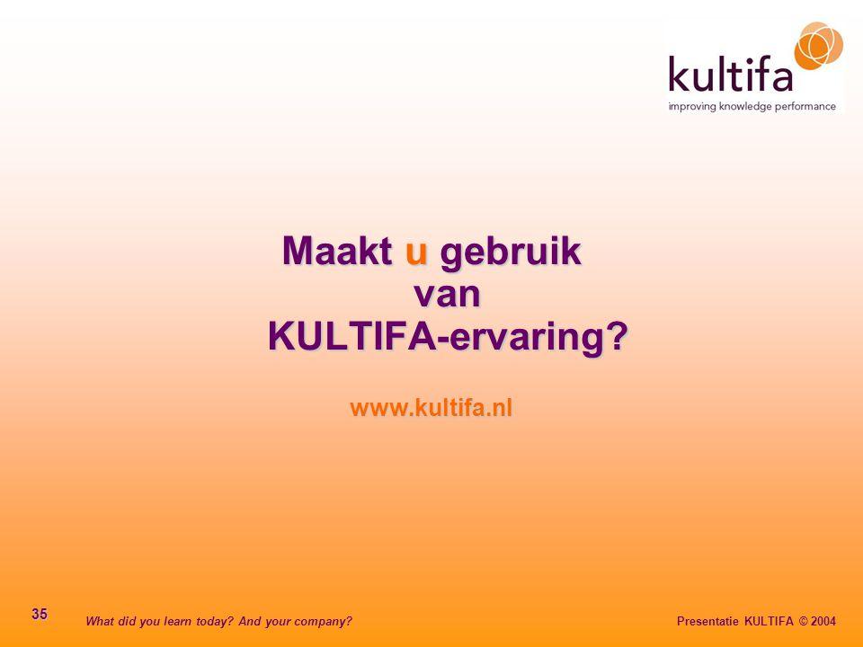 What did you learn today? And your company? Presentatie KULTIFA © 2004 35 Maakt u gebruik van KULTIFA-ervaring? www.kultifa.nl