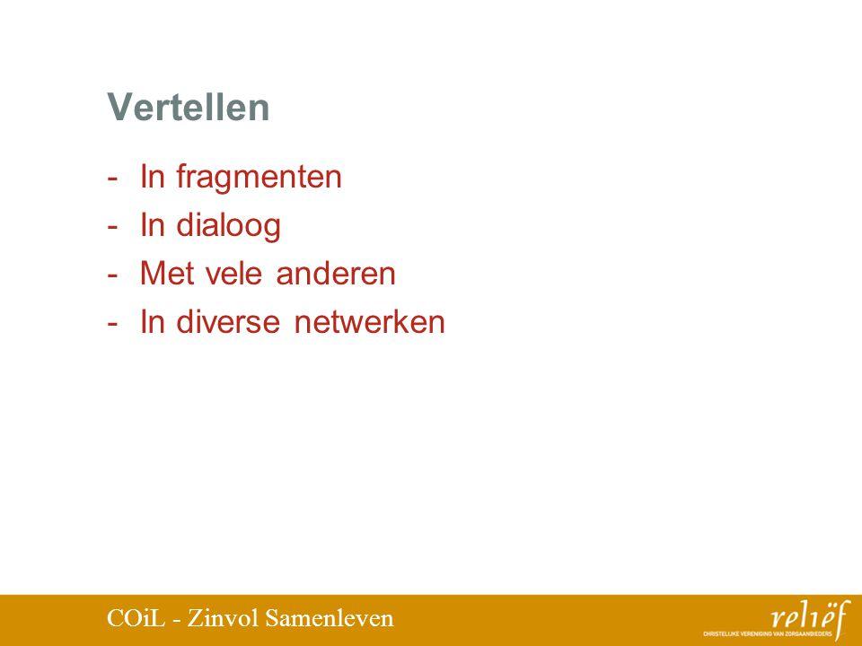Vertellen -In fragmenten -In dialoog -Met vele anderen -In diverse netwerken COiL - Zinvol Samenleven