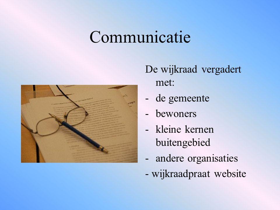 Communicatie De wijkraad vergadert met: -de gemeente -bewoners -kleine kernen buitengebied -andere organisaties - wijkraadpraat website