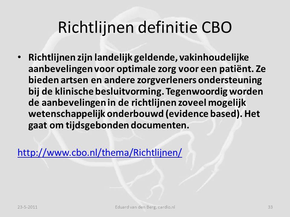 Richtlijnen definitie CBO Richtlijnen zijn landelijk geldende, vakinhoudelijke aanbevelingen voor optimale zorg voor een patiënt.
