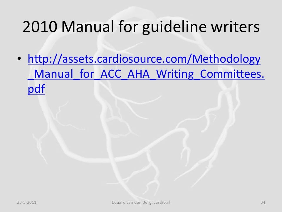 2010 Manual for guideline writers http://assets.cardiosource.com/Methodology _Manual_for_ACC_AHA_Writing_Committees. pdf http://assets.cardiosource.co
