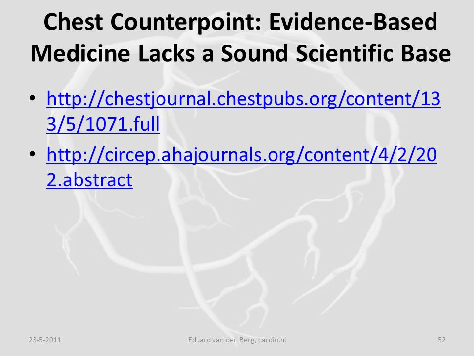 Chest Counterpoint: Evidence-Based Medicine Lacks a Sound Scientific Base http://chestjournal.chestpubs.org/content/13 3/5/1071.full http://chestjourn