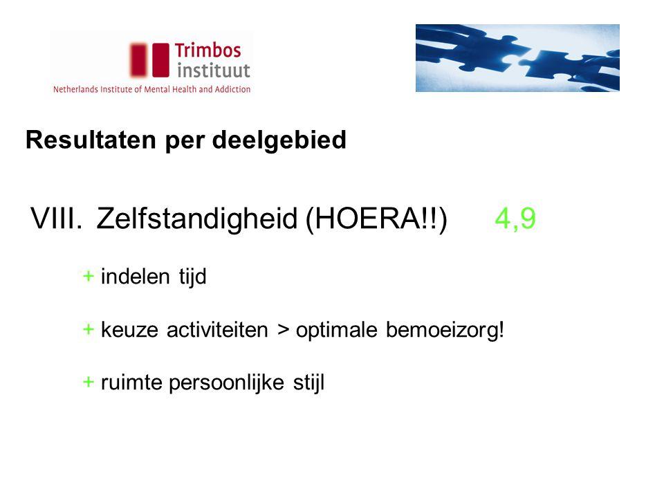 Resultaten per deelgebied VIII.Zelfstandigheid (HOERA!!)4,9 + indelen tijd + keuze activiteiten > optimale bemoeizorg.