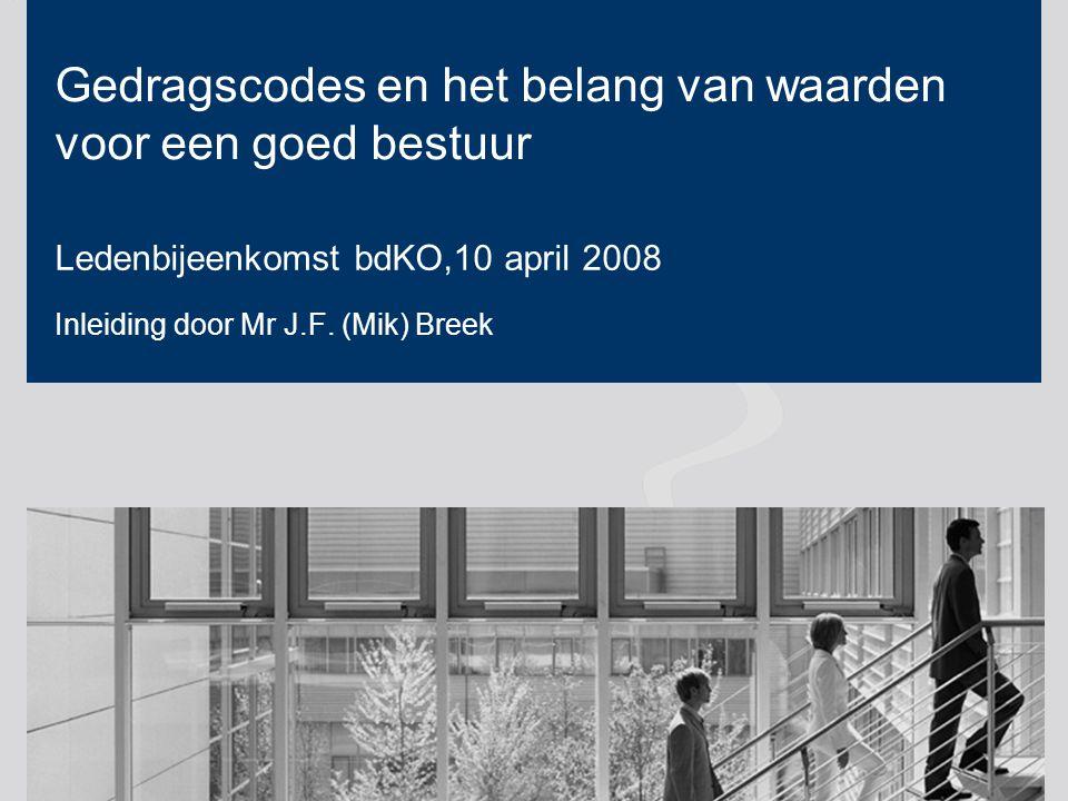 Designator | Author | Date | 1 Gedragscodes en het belang van waarden voor een goed bestuur Ledenbijeenkomst bdKO,10 april 2008 Inleiding door Mr J.F.