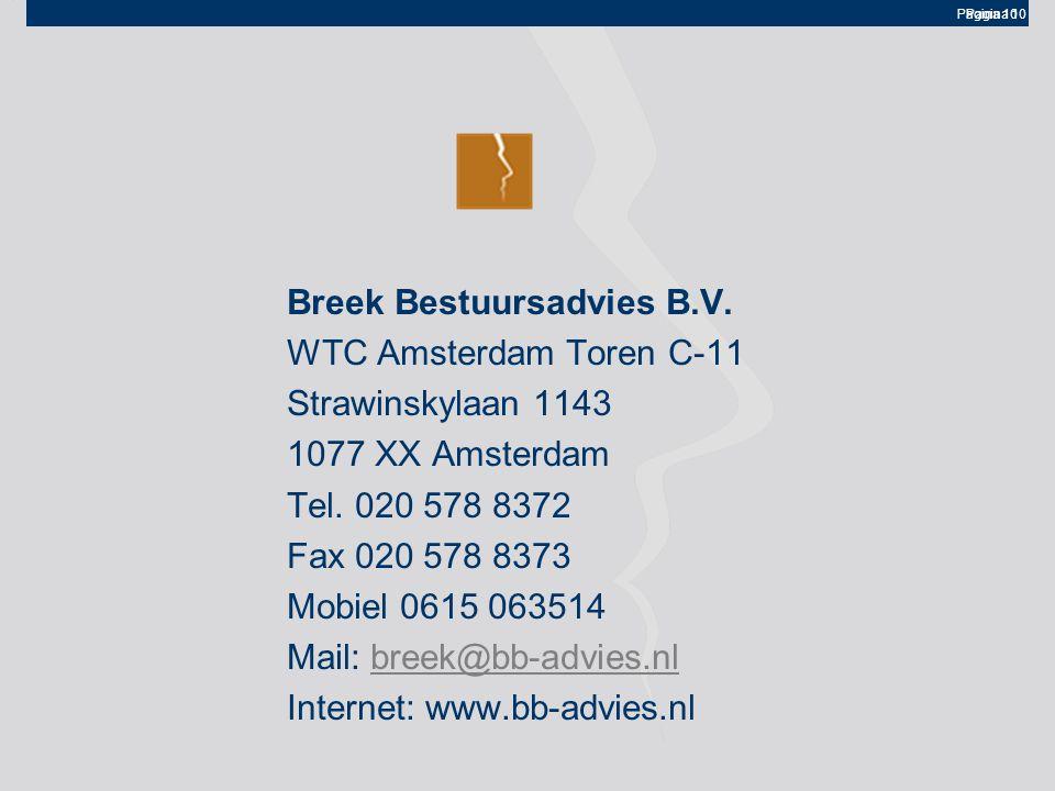 Pagina 10 Breek Bestuursadvies B.V. WTC Amsterdam Toren C-11 Strawinskylaan 1143 1077 XX Amsterdam Tel. 020 578 8372 Fax 020 578 8373 Mobiel 0615 0635
