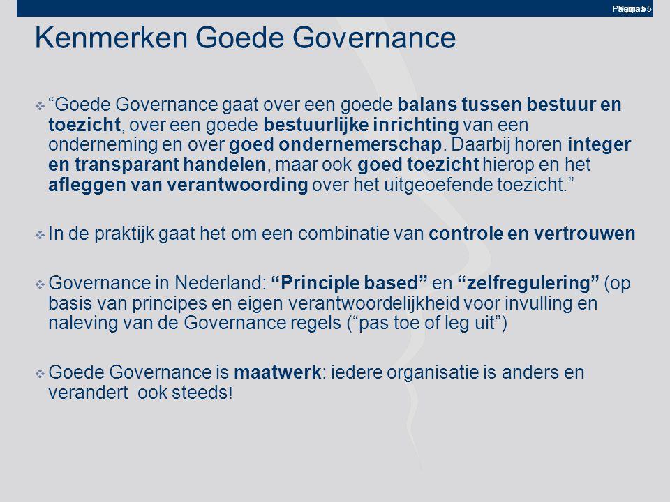 Pagina 5 Kenmerken Goede Governance  Goede Governance gaat over een goede balans tussen bestuur en toezicht, over een goede bestuurlijke inrichting van een onderneming en over goed ondernemerschap.