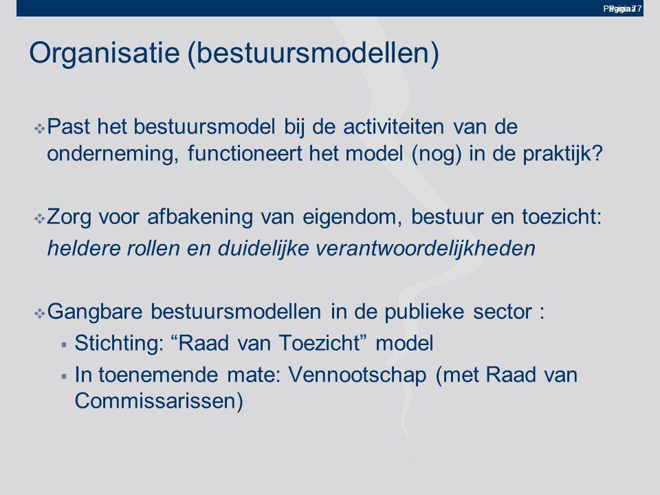 Pagina 7 Organisatie (bestuursmodellen)  Past het bestuursmodel bij de activiteiten van de onderneming, functioneert het model (nog) in de praktijk?