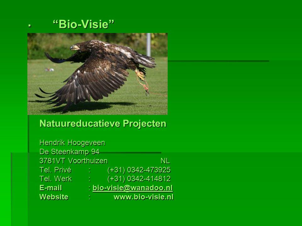 """ """"Bio-Visie"""" Natuureducatieve Projecten Natuureducatieve Projecten Hendrik Hoogeveen De Steenkamp 94 3781VT Voorthuizen NL Tel. Privé: (+31) 0342-473"""