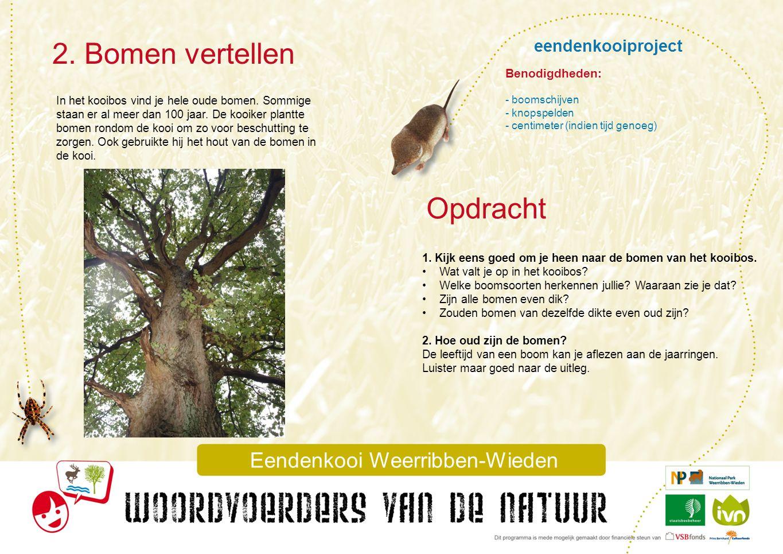 eendenkooiproject 2. Bomen vertellen In het kooibos vind je hele oude bomen. Sommige staan er al meer dan 100 jaar. De kooiker plantte bomen rondom de