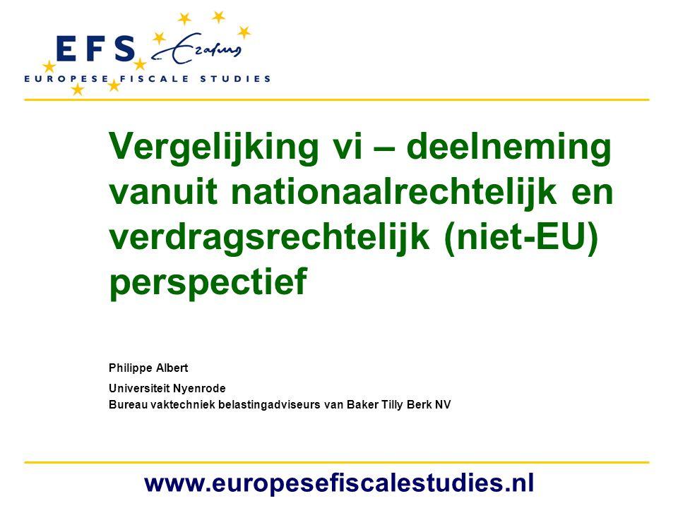 www.europesefiscalestudies.nl Vergelijking vi – deelneming vanuit nationaalrechtelijk en verdragsrechtelijk (niet-EU) perspectief Philippe Albert Univ