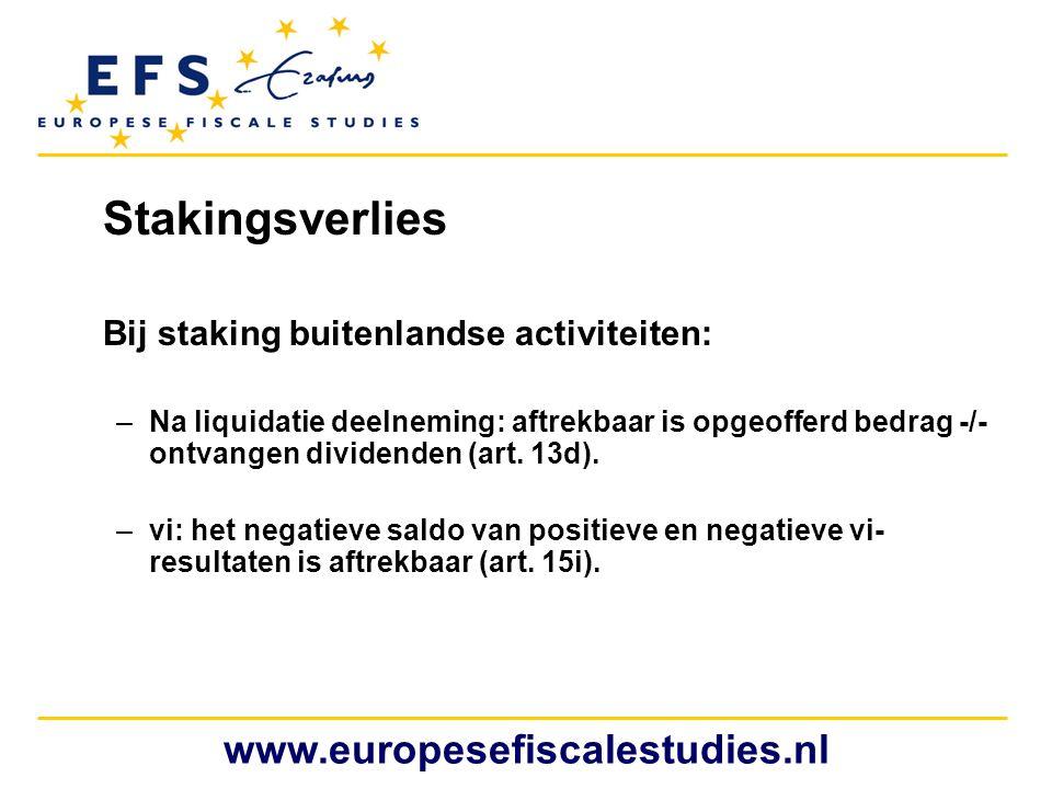 Stakingsverlies Bij staking buitenlandse activiteiten: –Na liquidatie deelneming: aftrekbaar is opgeofferd bedrag -/- ontvangen dividenden (art. 13d).
