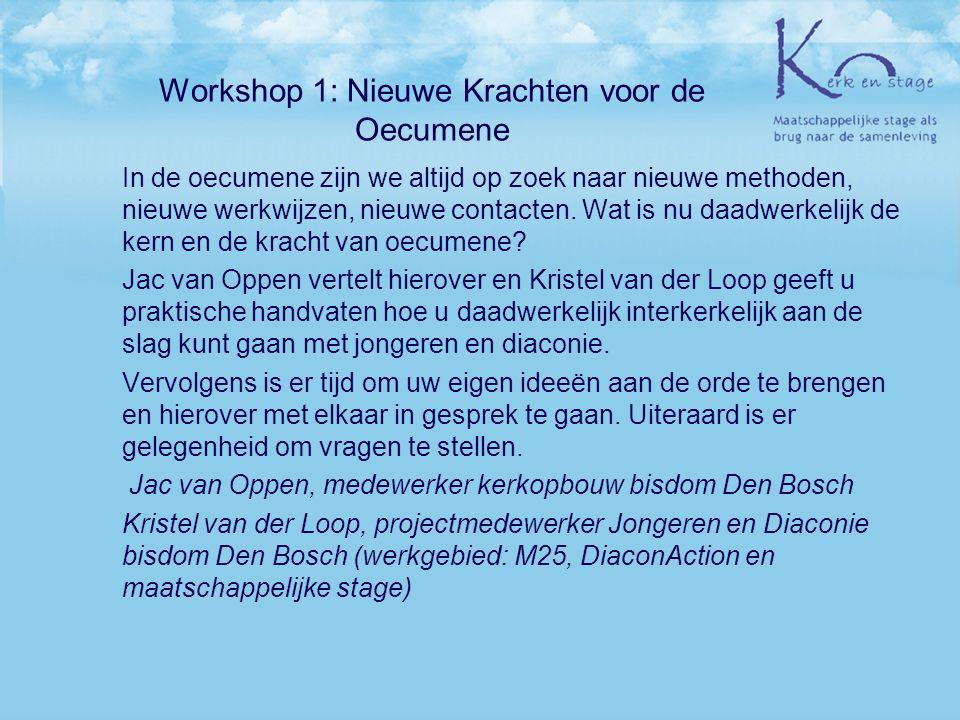 Workshop 1: Nieuwe Krachten voor de Oecumene In de oecumene zijn we altijd op zoek naar nieuwe methoden, nieuwe werkwijzen, nieuwe contacten. Wat is n