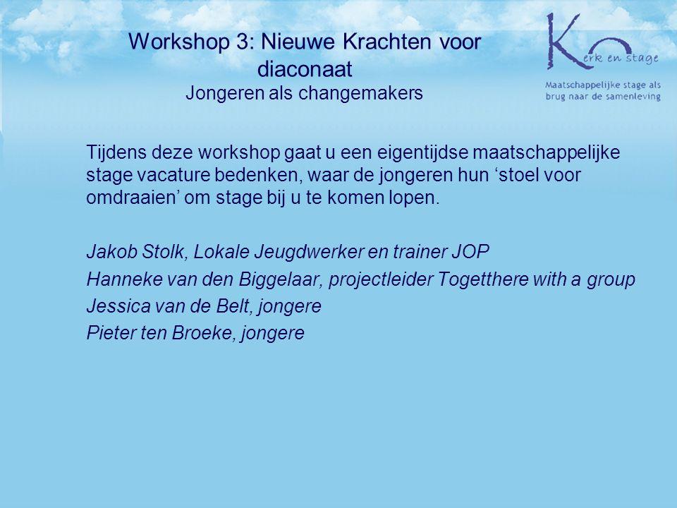 Workshop 3: Nieuwe Krachten voor diaconaat Jongeren als changemakers Tijdens deze workshop gaat u een eigentijdse maatschappelijke stage vacature bede