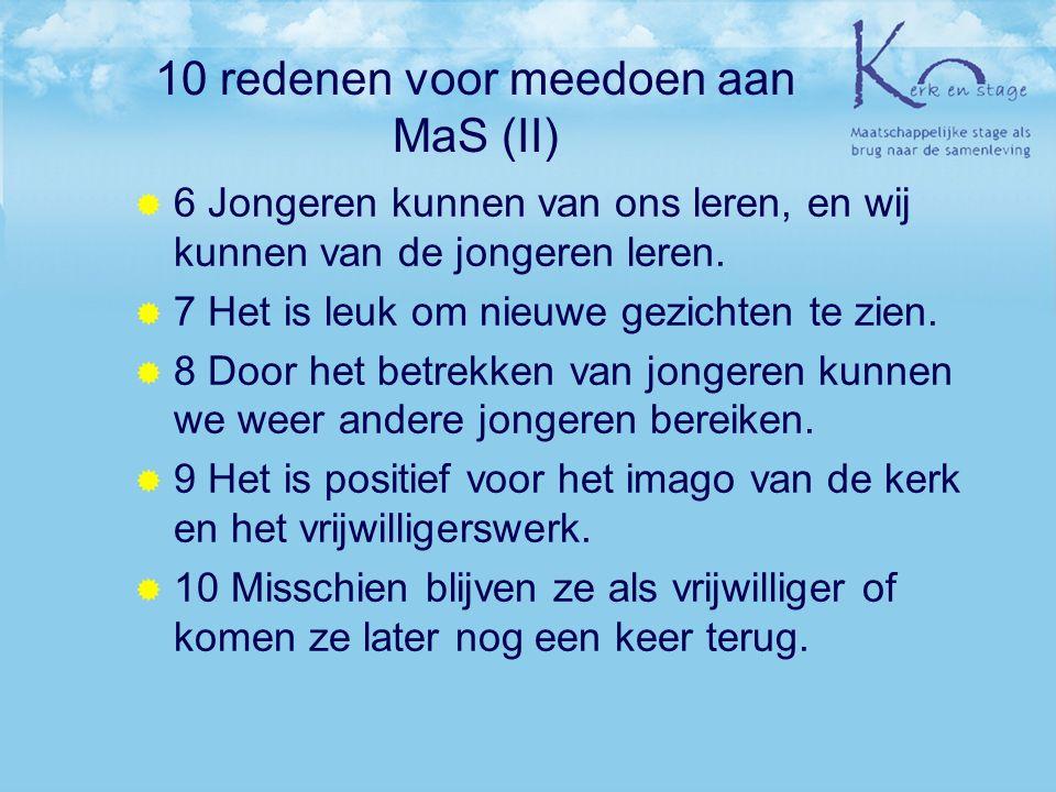 10 redenen voor meedoen aan MaS (II)  6 Jongeren kunnen van ons leren, en wij kunnen van de jongeren leren.  7 Het is leuk om nieuwe gezichten te zi