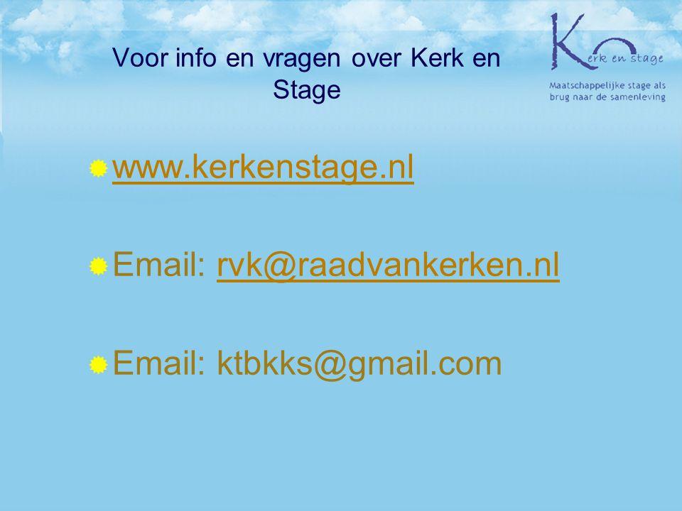 Voor info en vragen over Kerk en Stage  www.kerkenstage.nl www.kerkenstage.nl  Email: rvk@raadvankerken.nlrvk@raadvankerken.nl  Email: ktbkks@gmail