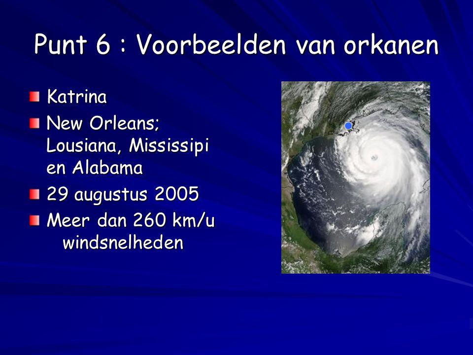 Punt 6 : Voorbeelden van orkanen Katrina New Orleans; Lousiana, Mississipi en Alabama 29 augustus 2005 Meer dan 260 km/u windsnelheden