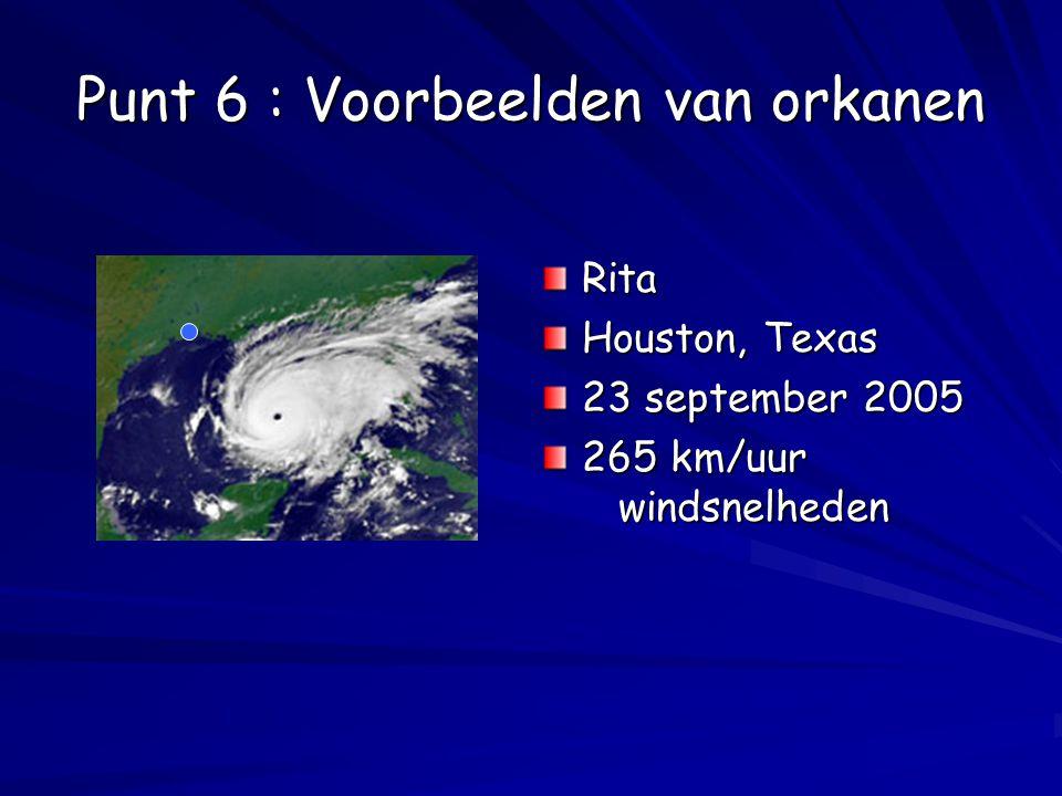 Punt 6 : Voorbeelden van orkanen Rita Houston, Texas 23 september 2005 265 km/uur windsnelheden