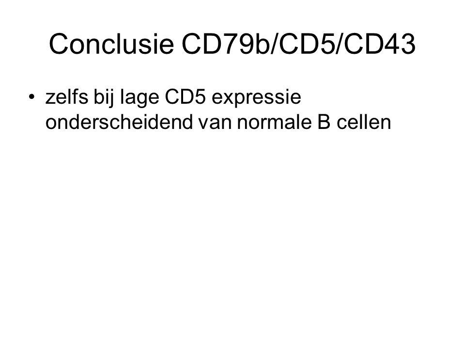 Conclusie CD79b/CD5/CD43 zelfs bij lage CD5 expressie onderscheidend van normale B cellen