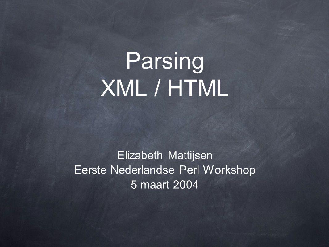 Elizabeth Mattijsen Eerste Nederlandse Perl Workshop 5 maart 2004 Parsing XML / HTML