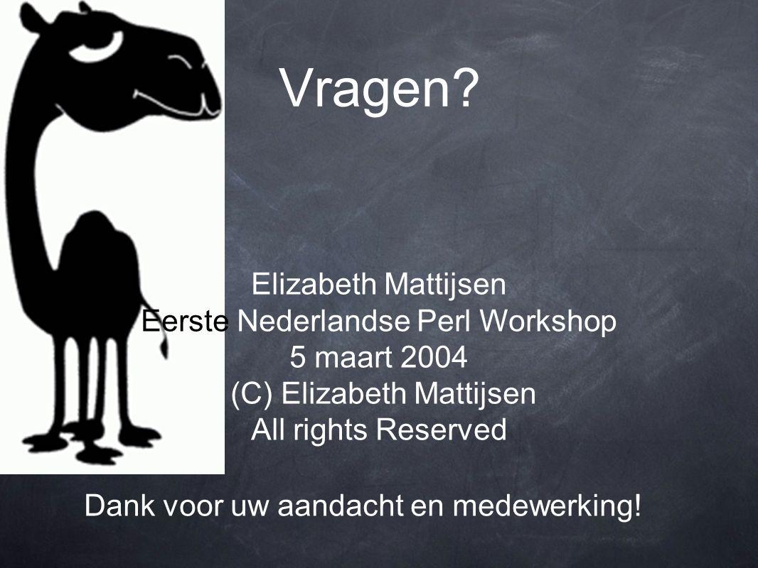 Vragen? Elizabeth Mattijsen Eerste Nederlandse Perl Workshop 5 maart 2004 (C) Elizabeth Mattijsen All rights Reserved Dank voor uw aandacht en medewer