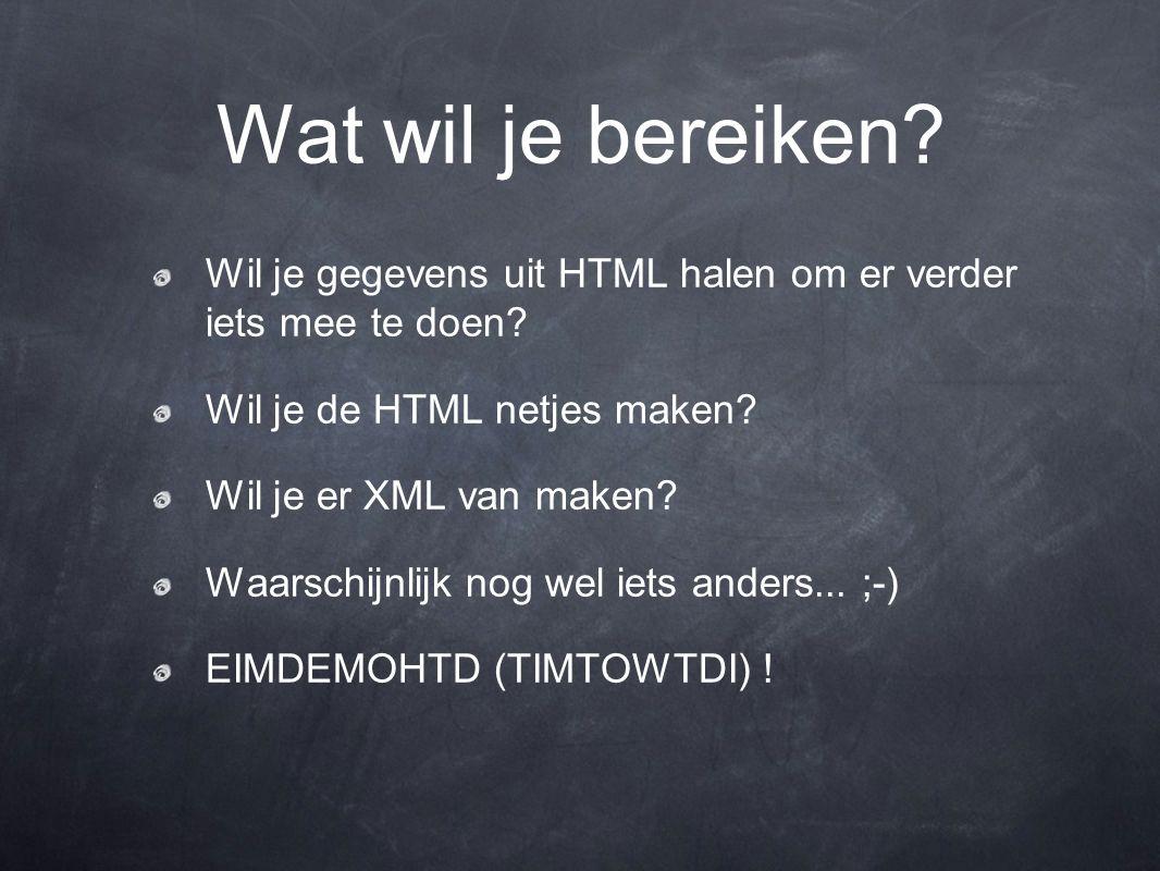 Wil je gegevens uit HTML halen om er verder iets mee te doen? Wil je de HTML netjes maken? Wil je er XML van maken? Waarschijnlijk nog wel iets anders