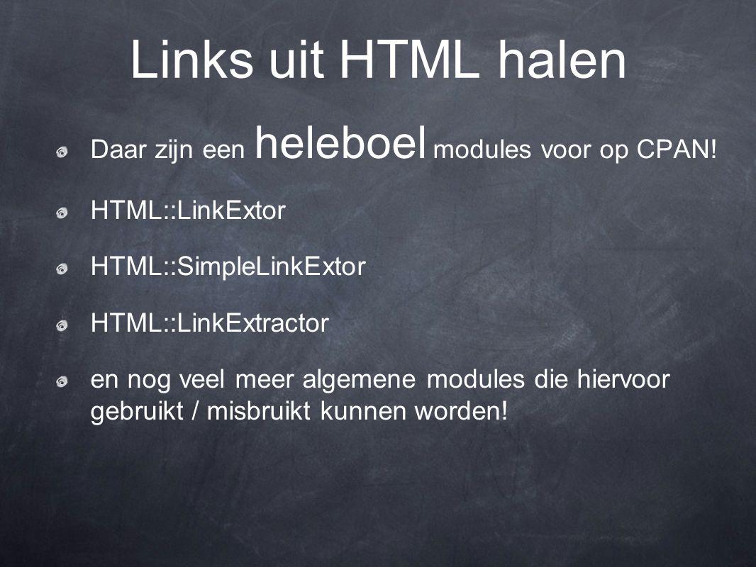 Daar zijn een heleboel modules voor op CPAN! HTML::LinkExtor HTML::SimpleLinkExtor HTML::LinkExtractor en nog veel meer algemene modules die hiervoor