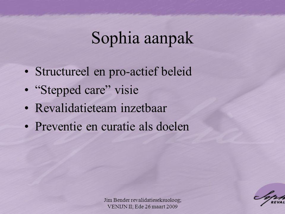 """Sophia aanpak Structureel en pro-actief beleid """"Stepped care"""" visie Revalidatieteam inzetbaar Preventie en curatie als doelen Jim Bender revalidatiese"""