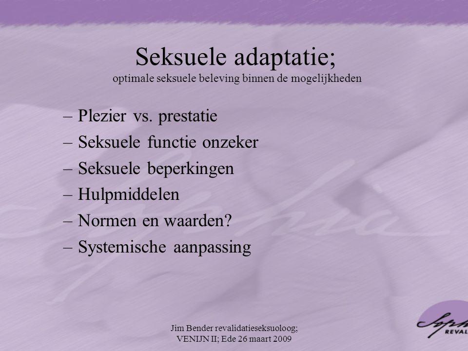 Seksuele adaptatie; optimale seksuele beleving binnen de mogelijkheden –Plezier vs. prestatie –Seksuele functie onzeker –Seksuele beperkingen –Hulpmid