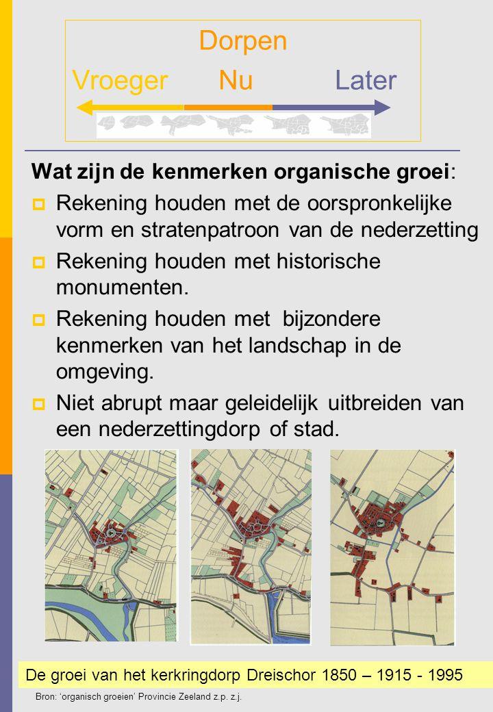 Wat zijn de kenmerken organische groei:  Rekening houden met de oorspronkelijke vorm en stratenpatroon van de nederzetting  Rekening houden met hist