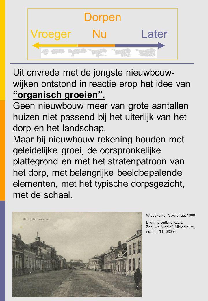 """Dorpen Vroeger NuLater Uit onvrede met de jongste nieuwbouw- wijken ontstond in reactie erop het idee van """"organisch groeien"""". Geen nieuwbouw meer van"""