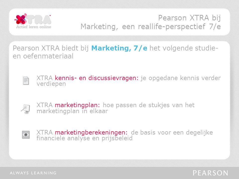 Pearson XTRA biedt bij Marketing, 7/e het volgende studie- en oefenmateriaal XTRA kennis- en discussievragen: je opgedane kennis verder verdiepen XTRA marketingplan: hoe passen de stukjes van het marketingplan in elkaar XTRA marketingberekeningen: de basis voor een degelijke financiele analyse en prijsbeleid Pearson XTRA bij Marketing, een reallife-perspectief 7/e
