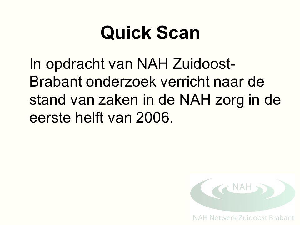 Quick Scan In opdracht van NAH Zuidoost- Brabant onderzoek verricht naar de stand van zaken in de NAH zorg in de eerste helft van 2006.