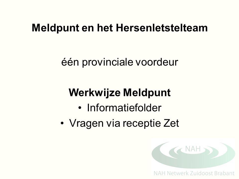 Meldpunt en het Hersenletstelteam één provinciale voordeur Werkwijze Meldpunt Informatiefolder Vragen via receptie Zet