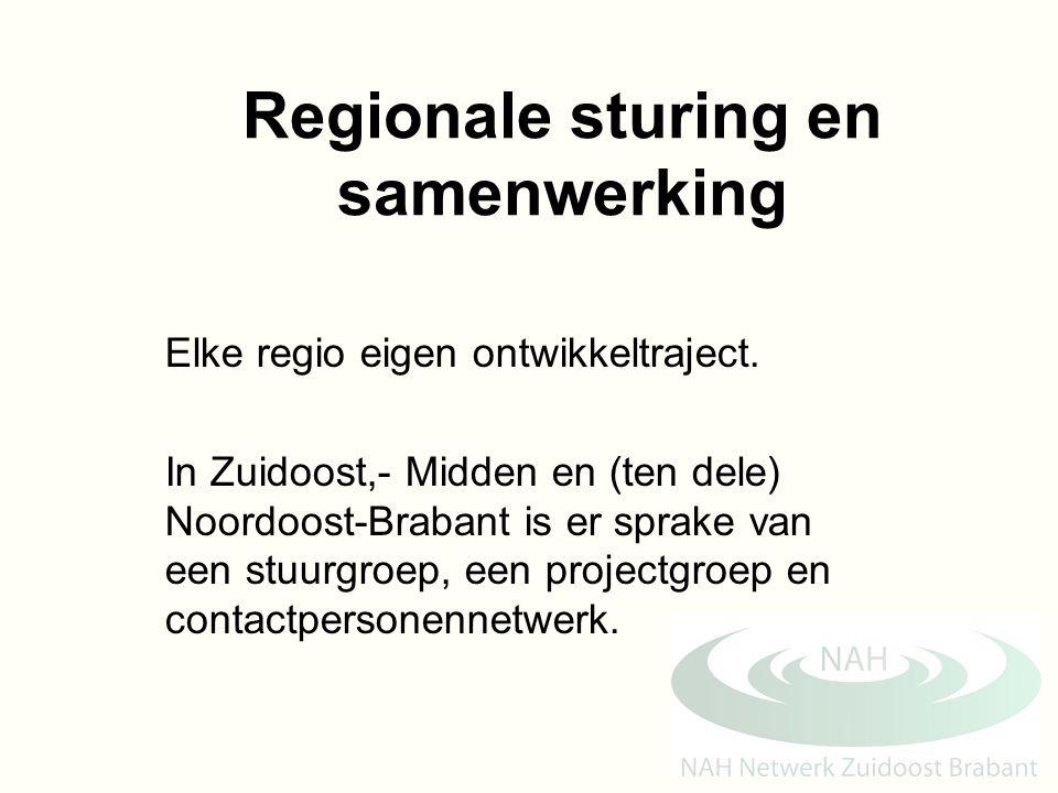 Regionale sturing en samenwerking Elke regio eigen ontwikkeltraject. In Zuidoost,- Midden en (ten dele) Noordoost-Brabant is er sprake van een stuurgr
