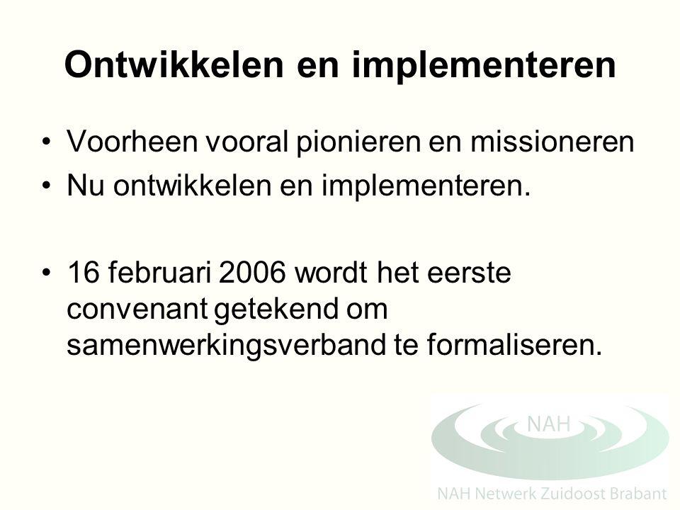 Ontwikkelen en implementeren Voorheen vooral pionieren en missioneren Nu ontwikkelen en implementeren. 16 februari 2006 wordt het eerste convenant get
