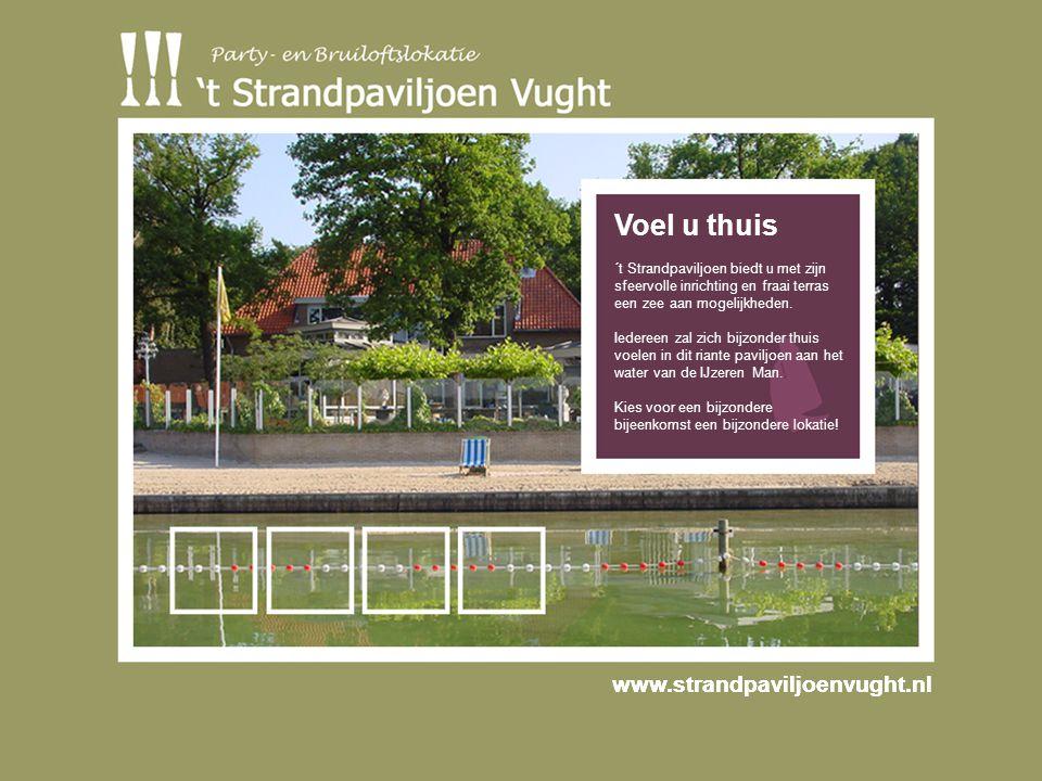 www.strandpaviljoenvught.nl Voel u thuis ´t Strandpaviljoen biedt u met zijn sfeervolle inrichting en fraai terras een zee aan mogelijkheden.