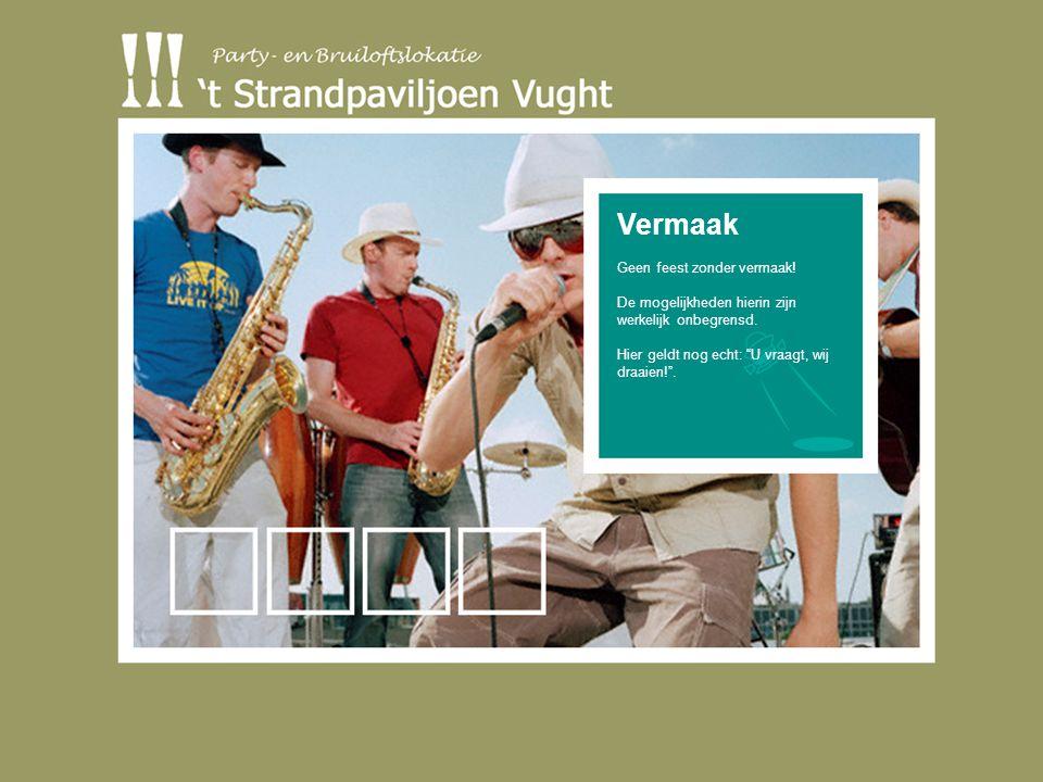 Een prominente rol  Orkesten  Spetterende bands  Lounge of dancemusic  Originele gastenboeken Wij helpen u met de juiste keus… vermaak www.strandpaviljoenvught.nl