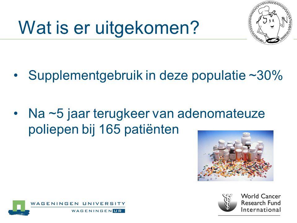 Wat is er uitgekomen? Supplementgebruik in deze populatie ~30% Na ~5 jaar terugkeer van adenomateuze poliepen bij 165 patiënten