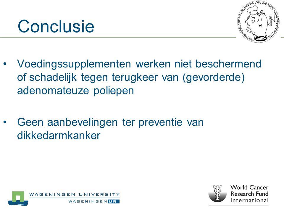 Conclusie Voedingssupplementen werken niet beschermend of schadelijk tegen terugkeer van (gevorderde) adenomateuze poliepen Geen aanbevelingen ter pre