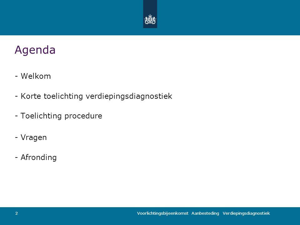Voorlichtingsbijeenkomst Aanbesteding Verdiepingsdiagnostiek Agenda - Welkom - Korte toelichting verdiepingsdiagnostiek - Toelichting procedure - Vragen - Afronding 2