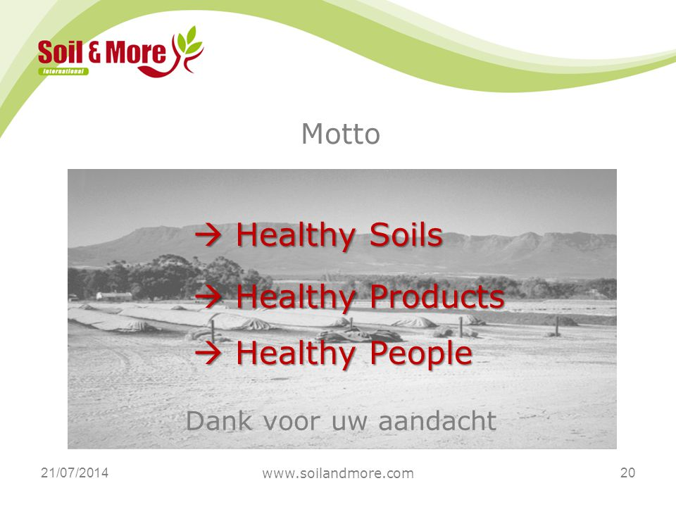 Dank voor uw aandacht 21/07/2014 Motto  Healthy Soils  Healthy Products  Healthy People www.soilandmore.com 20