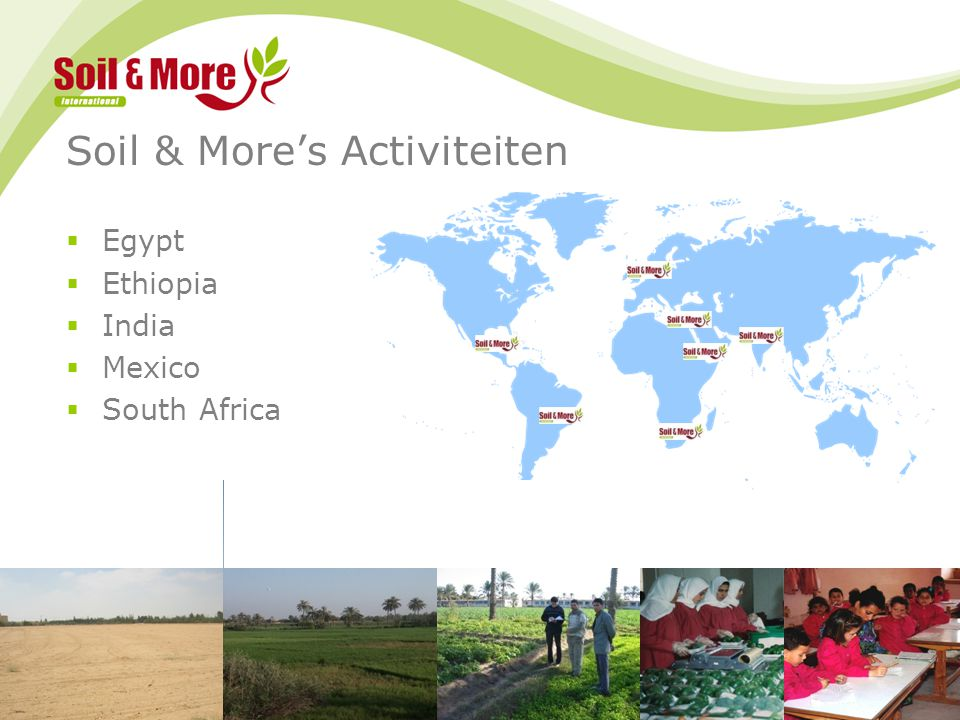 21/07/2014 www.soilandmore.com 4 Soil & More's Activiteiten  Egypt  Ethiopia  India  Mexico  South Africa