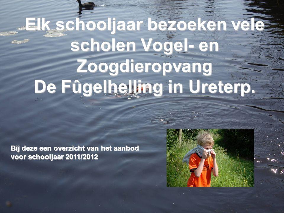 Elk schooljaar bezoeken vele scholen Vogel- en Zoogdieropvang De Fûgelhelling in Ureterp. Bij deze een overzicht van het aanbod voor schooljaar 2011/2