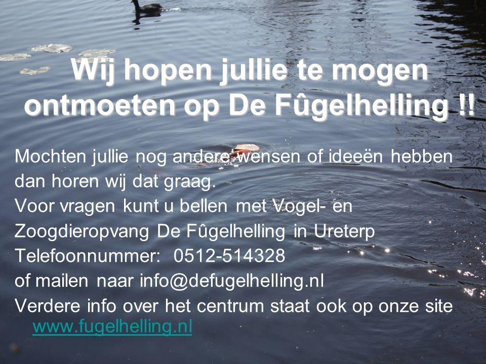 Wij hopen jullie te mogen ontmoeten op De Fûgelhelling !! Mochten jullie nog andere wensen of ideeën hebben dan horen wij dat graag. Voor vragen kunt