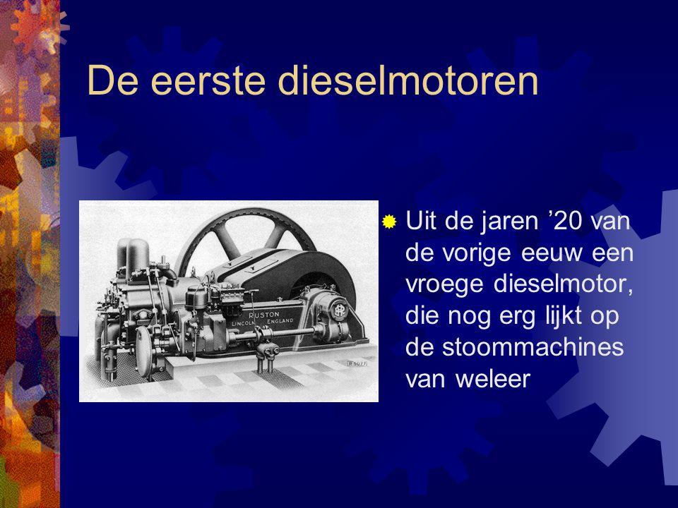 De eerste dieselmotoren  Uit de jaren '20 van de vorige eeuw een vroege dieselmotor, die nog erg lijkt op de stoommachines van weleer